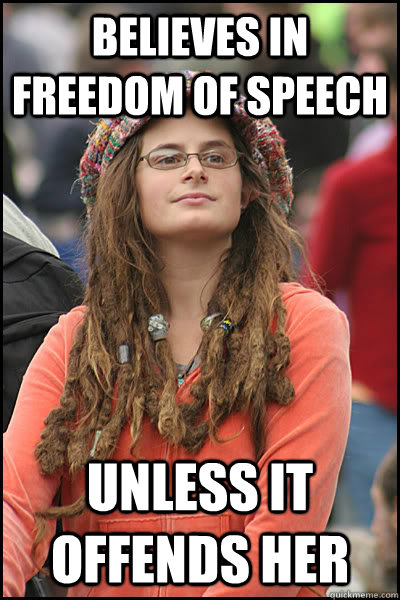 believes in freedom of speech unless it offends her - believes in freedom of speech unless it offends her  College Liberal