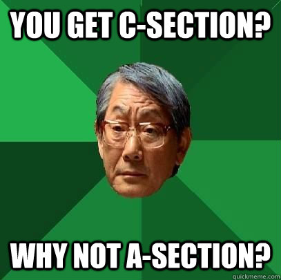 You get c-section? why not a-section? - You get c-section? why not a-section?  High Expectations Asian Father