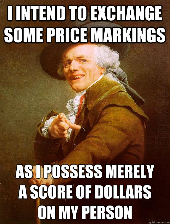 I intend to exchange some price markings as I possess merely  a score of dollars  on my person