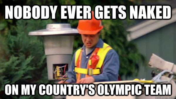 Nobody ever gets naked on my country's olympic team