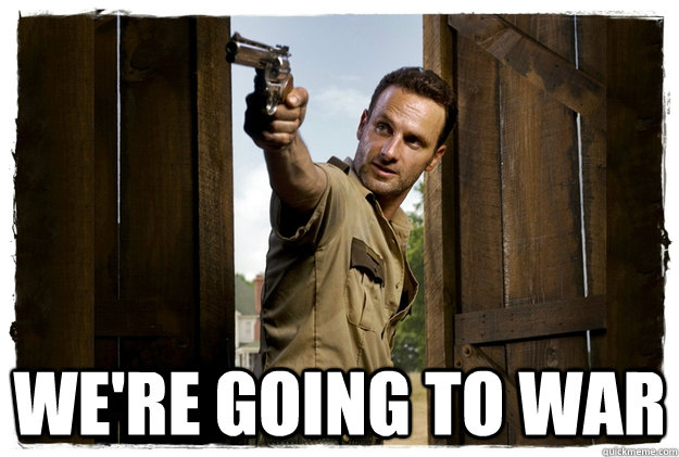 We're going to war -  We're going to war  Rick Grimes Badass