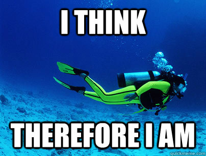 I think therefore i am - I think therefore i am  Deep Sea Diver