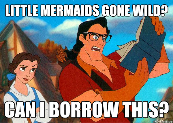 Little Mermaids gone wild? Can I borrow this? - Little Mermaids gone wild? Can I borrow this?  Hipster Gaston