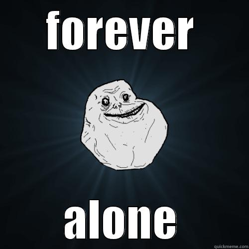 FOREVER ALONE Forever Alone