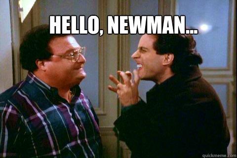 Hello, Newman... - Hello, Newman...  Hello, Newman