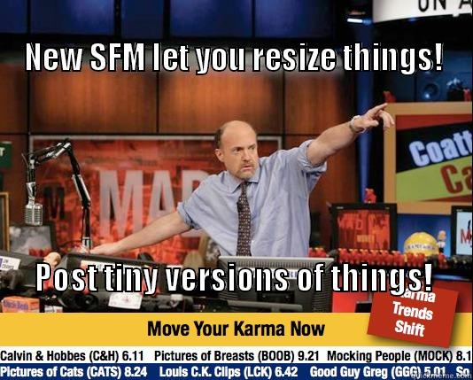 New SFM feature you say? -                                                                    NEW SFM LET YOU RESIZE THINGS! POST TINY VERSIONS OF THINGS!                                                                                                                                           Mad Karma with Jim Cramer