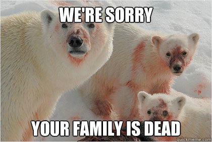 We're sorry your family is dead - We're sorry your family is dead  Bad News Bears