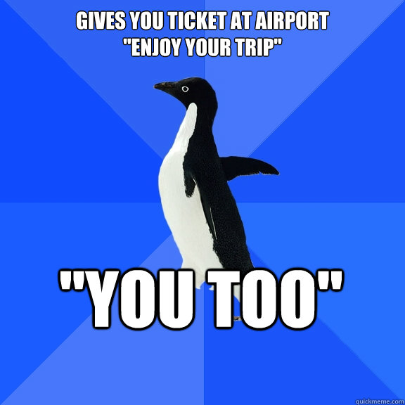 gives you ticket at airport