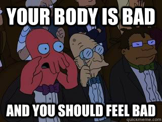 your body is bad and you should feel bad - your body is bad and you should feel bad  Bad Zoidberg