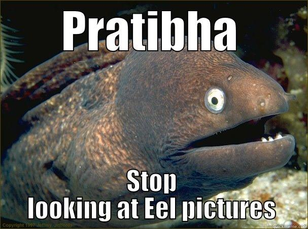 PRATIBHA STOP LOOKING AT EEL PICTURES Bad Joke Eel