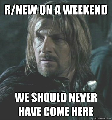 r/new on a weekend We should never have come here