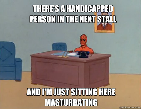 There's a handicapped person in the next stall And i'm just sitting here masturbating - There's a handicapped person in the next stall And i'm just sitting here masturbating  masturbating spiderman