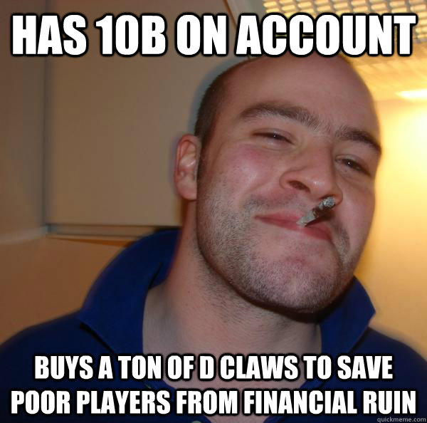 has 10b on account buys a ton of d claws to save poor players from financial ruin - has 10b on account buys a ton of d claws to save poor players from financial ruin  Misc