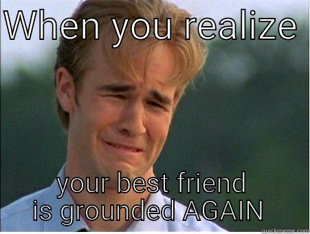 Funny Memes For Your Best Friend : Bff grounded again quickmeme