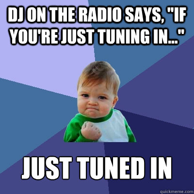 DJ on the radio says,