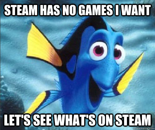 steam has no games I want Let's see what's on steam - steam has no games I want Let's see what's on steam  optimistic dory