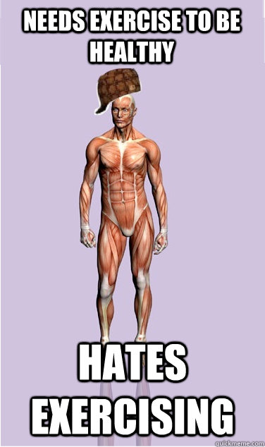 Needs exercise to be healthy Hates exercising - Needs exercise to be healthy Hates exercising  Misc