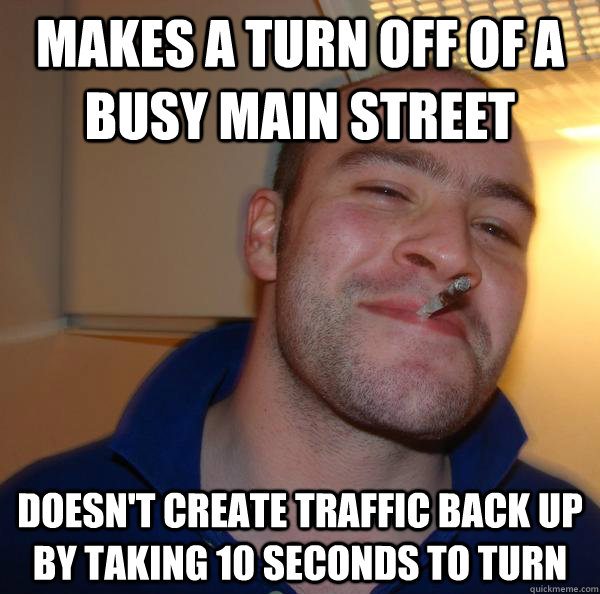 Makes a turn off of a busy main street doesn't create traffic back up by taking 10 seconds to turn - Makes a turn off of a busy main street doesn't create traffic back up by taking 10 seconds to turn  Misc