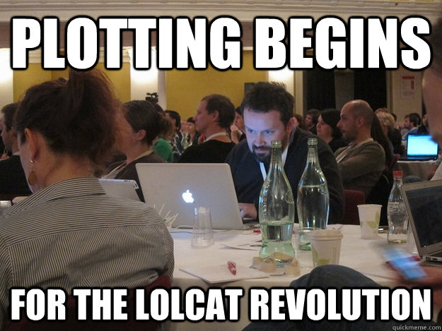 PLOTTING BEGINS FOR THE LOLcat REVOLUTION  Plotting Tom Coates
