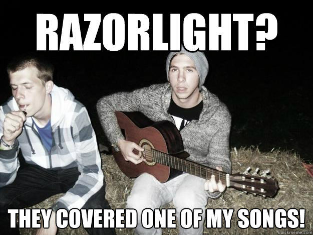 RAZORLIGHT? THEY COVERED ONE OF MY SONGS!