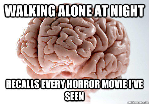 Walking Alone at night recalls every horror movie i've seen - Walking Alone at night recalls every horror movie i've seen  Scumbag Brain
