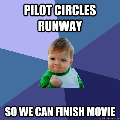 pilot circles runway  So we can finish movie - pilot circles runway  So we can finish movie  Success Kid