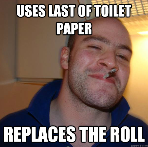 Uses last of toilet paper replaces the roll - Uses last of toilet paper replaces the roll  Misc