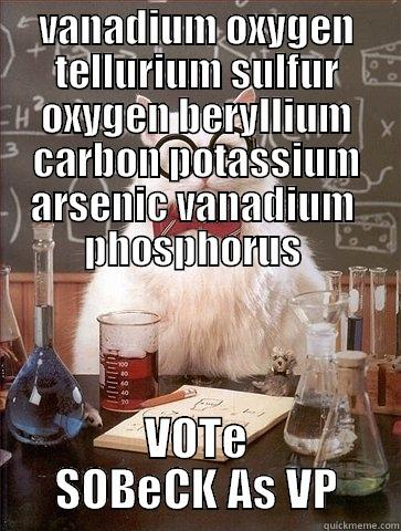 VOTe SOBeCK As VP - VANADIUM OXYGEN TELLURIUM SULFUR OXYGEN BERYLLIUM CARBON POTASSIUM ARSENIC VANADIUM  PHOSPHORUS  VOTE SOBECK AS VP Chemistry Cat