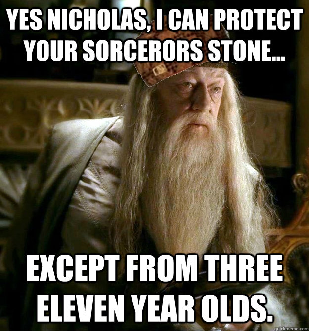 Yes Nicholas, I can protect your Sorcerors Stone... Except from three eleven year olds.