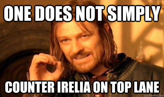One does not simply counter irelia on top lane onedoesnot quickmeme one does not simply counter irelia on top lane teraionfo