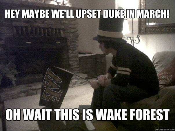 hey maybe we'll upset Duke in march! oh wait this is Wake Forest