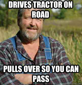 DRIVES TRACTOR ON ROAD PULLS OVER SO YOU CAN PASS