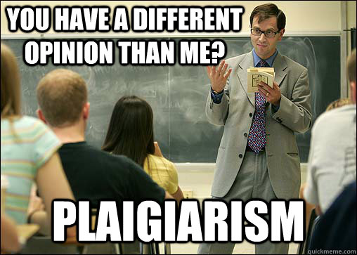 You have a different opinion than me? plaigiarism