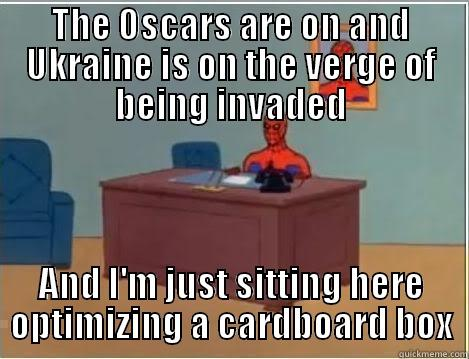 Is this title funny enough for you you dumb website - THE OSCARS ARE ON AND UKRAINE IS ON THE VERGE OF BEING INVADED AND I'M JUST SITTING HERE OPTIMIZING A CARDBOARD BOX Spiderman Desk