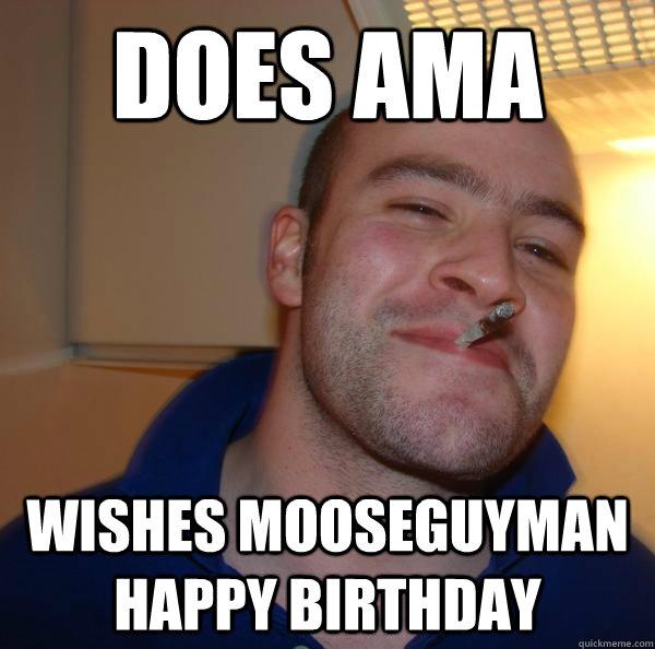 Does AMA Wishes Mooseguyman Happy Birthday - Does AMA Wishes Mooseguyman Happy Birthday  Misc