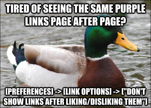 Tired of seeing the same purple links page after page? [Preferences] -> [Link Options] -> [