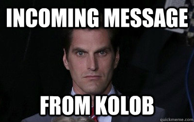 INCOMING MESSAGE FROM KOLOB - INCOMING MESSAGE FROM KOLOB  Menacing Josh Romney
