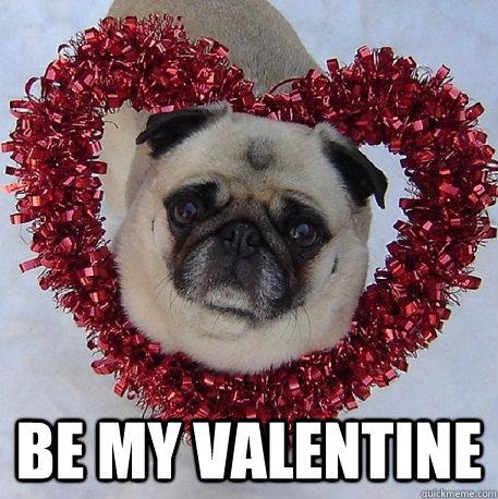 Be My Valentine -  Be My Valentine  Pug Valentine