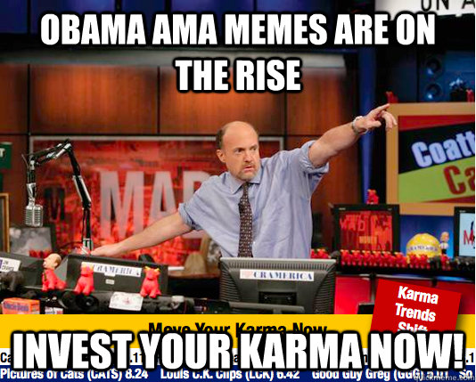 Obama AMA memes are on the rise Invest your karma now! - Obama AMA memes are on the rise Invest your karma now!  Mad Karma with Jim Cramer