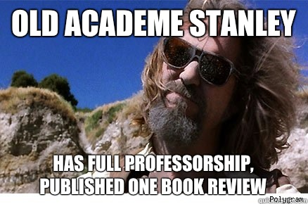 Old Academe Stanley Has full professorship, published one book review  Old Academe Stanley