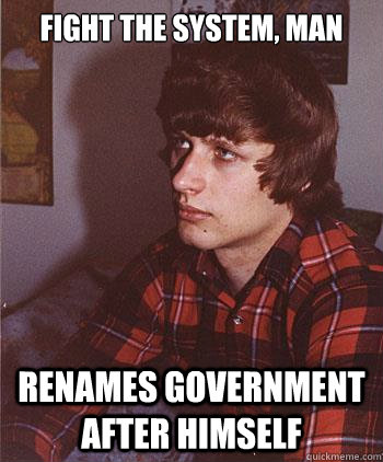 fight the system, man Renames government after himself