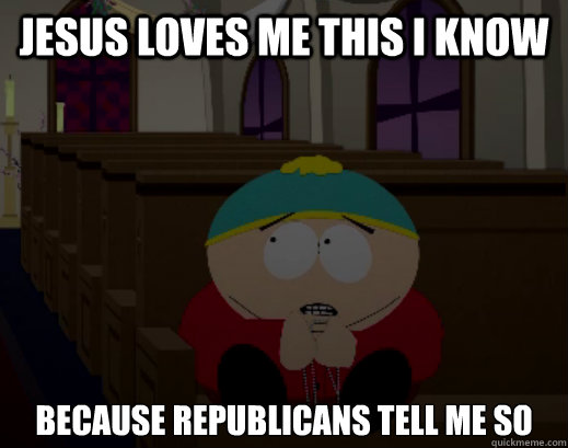Jesus Loves me this i know Because Republicans tell me so - Jesus Loves me this i know Because Republicans tell me so  Misc