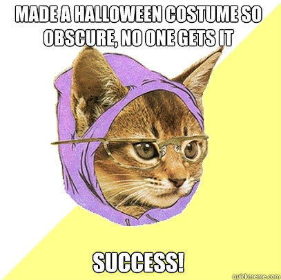 Made a Halloween costume so obscure, no one gets it Success! - Made a Halloween costume so obscure, no one gets it Success!  Hipster Kitty