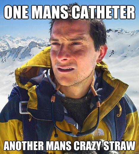 One mans catheter another mans crazy straw - One mans catheter another mans crazy straw  Bear Grylls