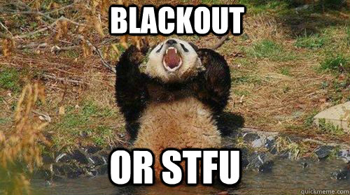 BLACKOUT OR STFU