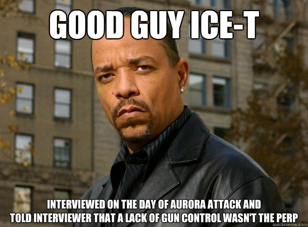 good guy Ice-T interviewed on the day of aurora attack and  told interviewer that a lack of gun control wasn't the perp - good guy Ice-T interviewed on the day of aurora attack and  told interviewer that a lack of gun control wasn't the perp  Good Guy Ice-T