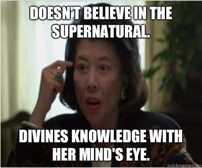 Doesn't believe in the supernatural. Divines knowledge with her mind's eye.