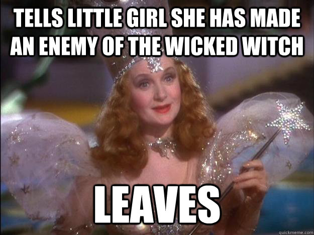 Tells little girl she has made an enemy of the wicked witch leaves