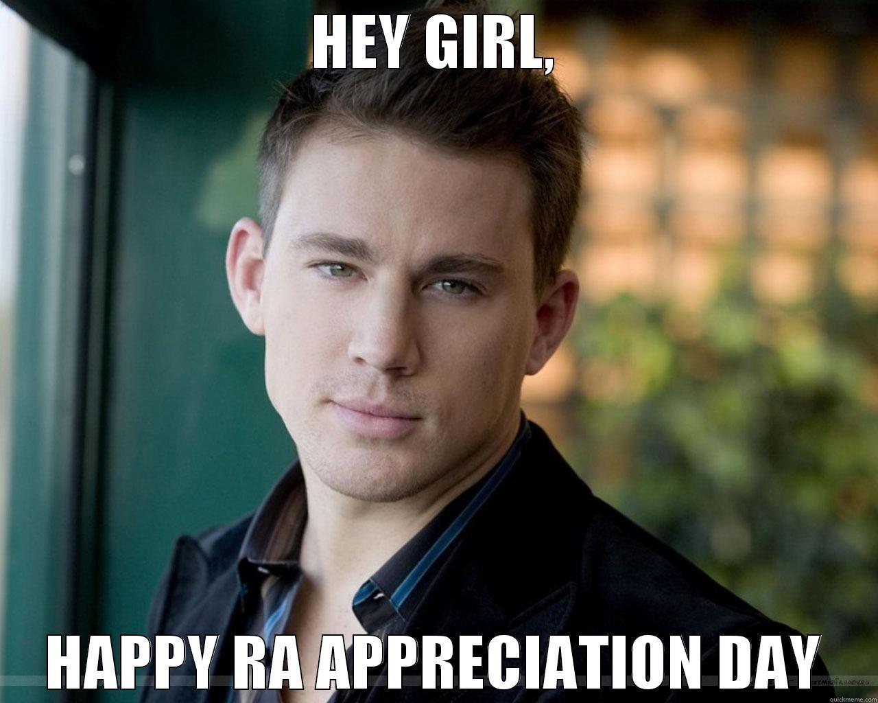 Happy RA Appreciation day! - HEY GIRL, HAPPY RA APPRECIATION DAY Misc