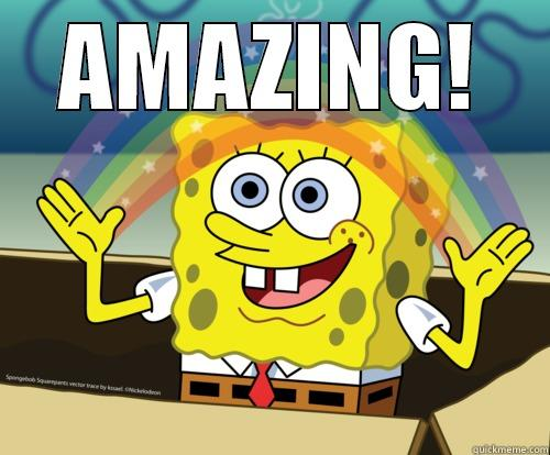 When people are complimenting me too much! - AMAZING!  Spongebob rainbow